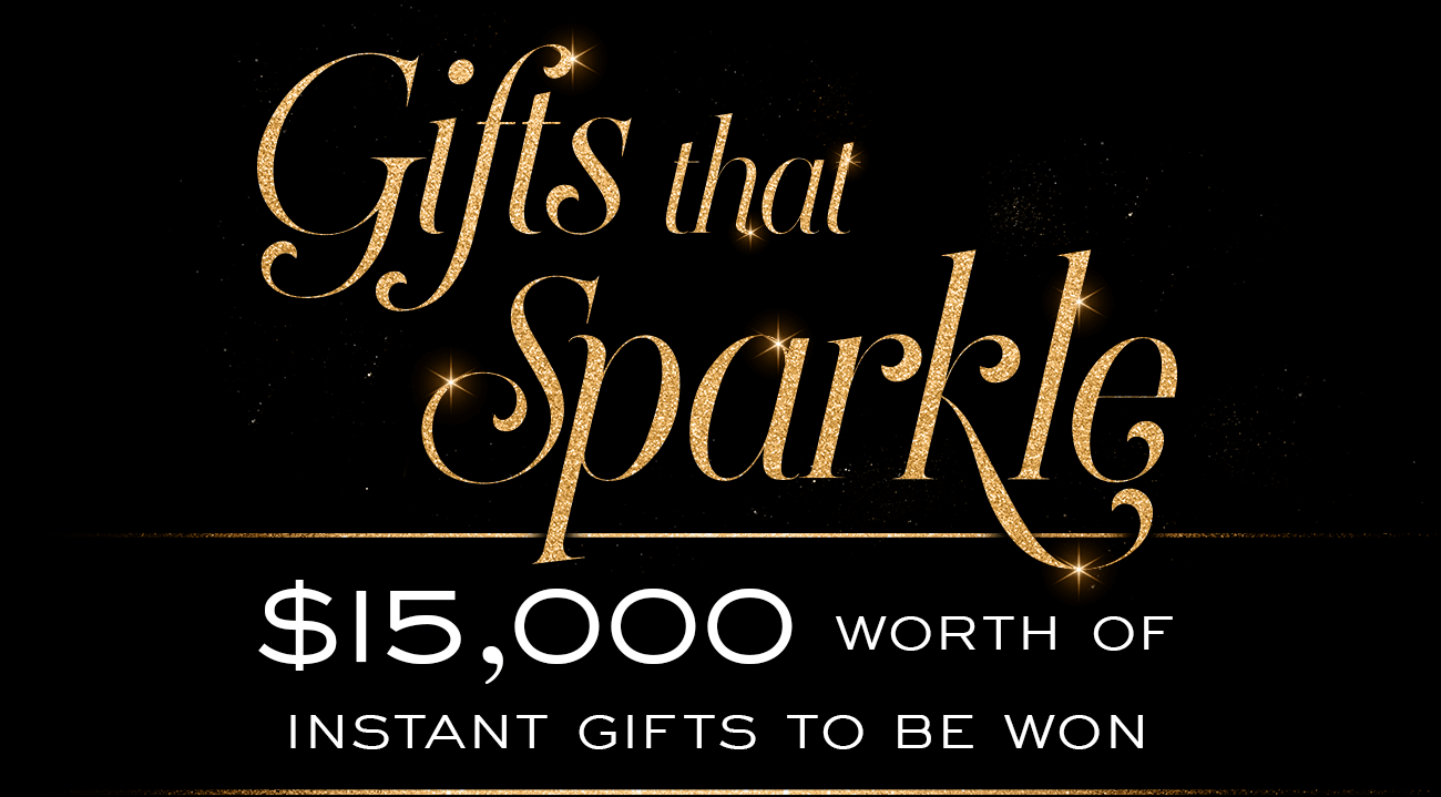 Gifts that Sparkle - $15,000 worth of instant gifts to be won!